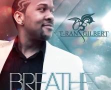 "T-Ran Gilbert ""Breathe"""