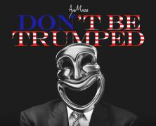 "Aye Maze ""Don't Be Trumped"""