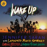 "Jennifer Saran ""Wake Up"" ft. Carlos Santana, Ladysmith Black Mambazo, and Narada Michael Walden"
