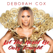 "Deborah Cox ""Let The World Be Ours Tonight"""