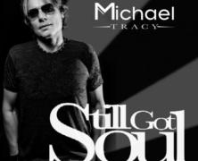 "Michael Tracy ""Still Got Soul"""